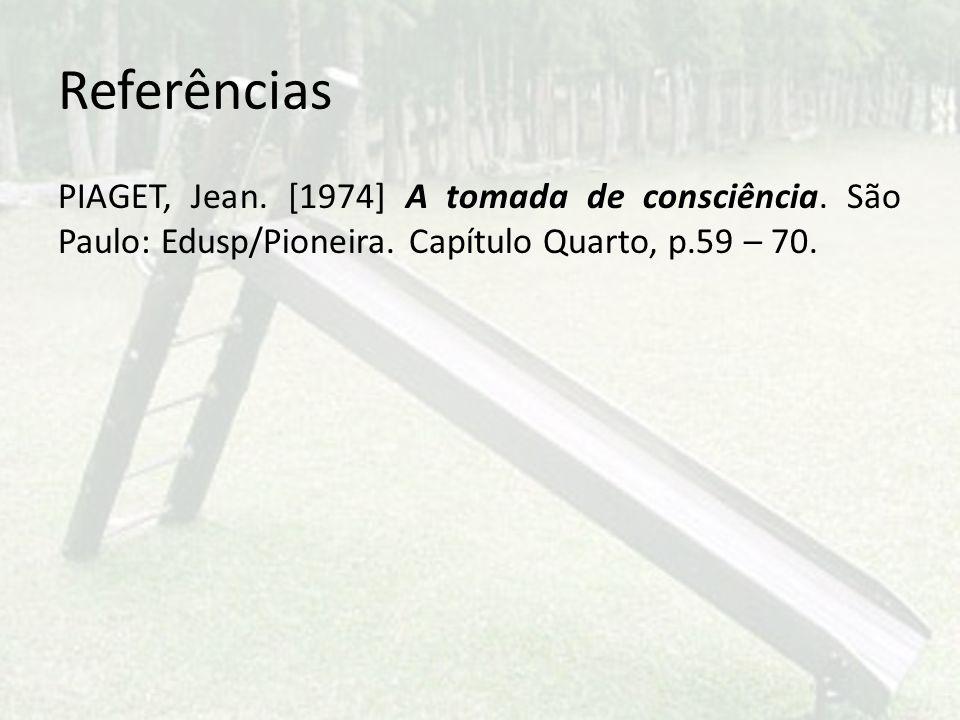 Referências PIAGET, Jean. [1974] A tomada de consciência.